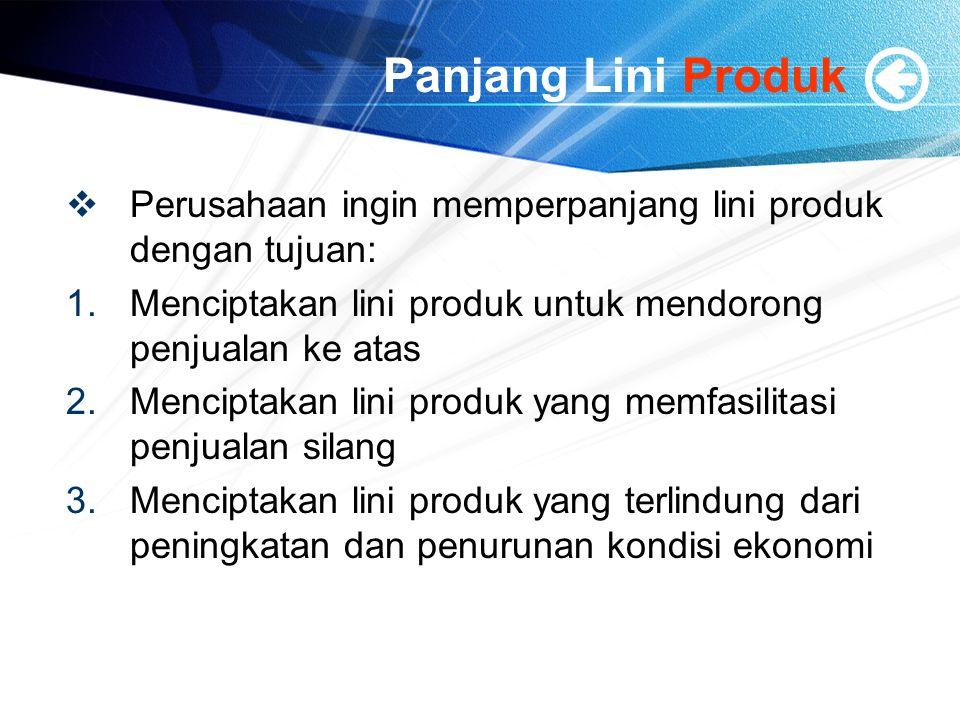 Panjang Lini Produk  Perusahaan ingin memperpanjang lini produk dengan tujuan: 1.Menciptakan lini produk untuk mendorong penjualan ke atas 2.Mencipta