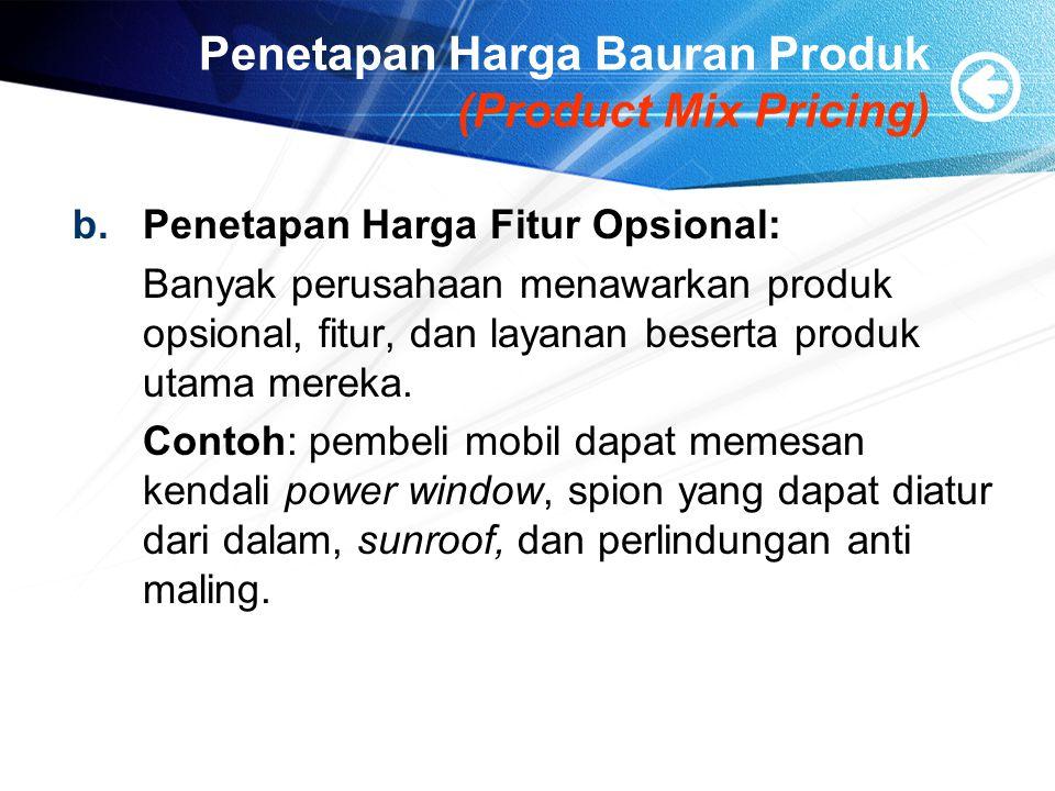 Penetapan Harga Bauran Produk (Product Mix Pricing) b.Penetapan Harga Fitur Opsional: Banyak perusahaan menawarkan produk opsional, fitur, dan layanan