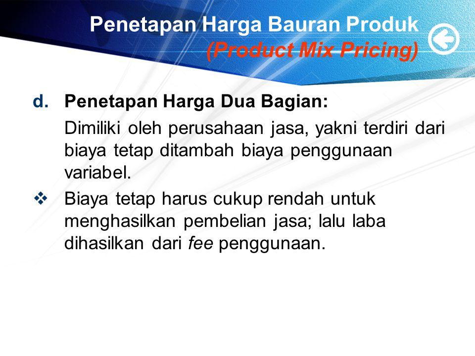 Penetapan Harga Bauran Produk (Product Mix Pricing) d.Penetapan Harga Dua Bagian: Dimiliki oleh perusahaan jasa, yakni terdiri dari biaya tetap ditamb