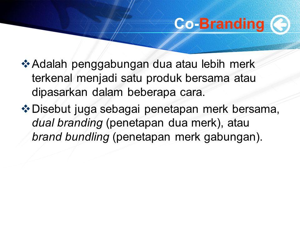 Co-Branding  Adalah penggabungan dua atau lebih merk terkenal menjadi satu produk bersama atau dipasarkan dalam beberapa cara.  Disebut juga sebagai