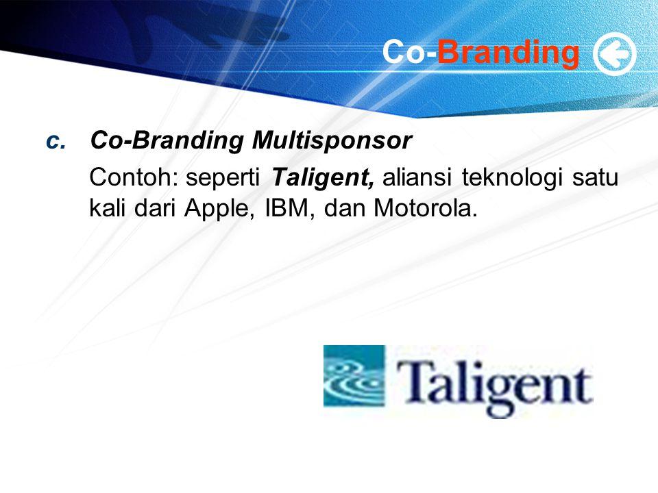 Co-Branding c.Co-Branding Multisponsor Contoh: seperti Taligent, aliansi teknologi satu kali dari Apple, IBM, dan Motorola.
