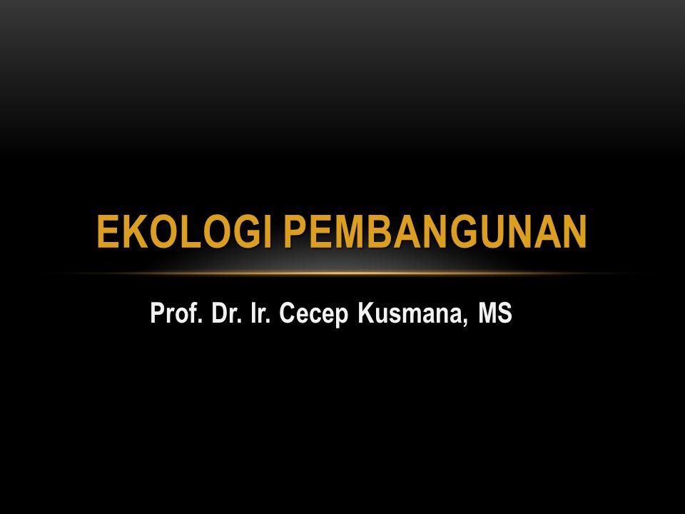 Prof. Dr. Ir. Cecep Kusmana, MS EKOLOGI PEMBANGUNAN