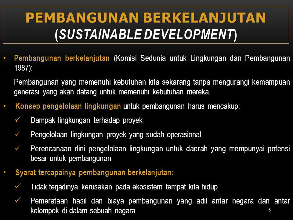 PEMBANGUNAN BERKELANJUTAN ( SUSTAINABLE DEVELOPMENT ) Pembangunan berkelanjutan (Komisi Sedunia untuk Lingkungan dan Pembangunan 1987): Pembangunan ya