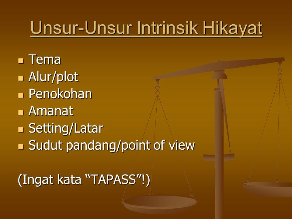 "Unsur-Unsur Intrinsik Hikayat Tema Alur/plot Penokohan Amanat Setting/Latar Sudut pandang/point of view (Ingat kata ""TAPASS""!)"