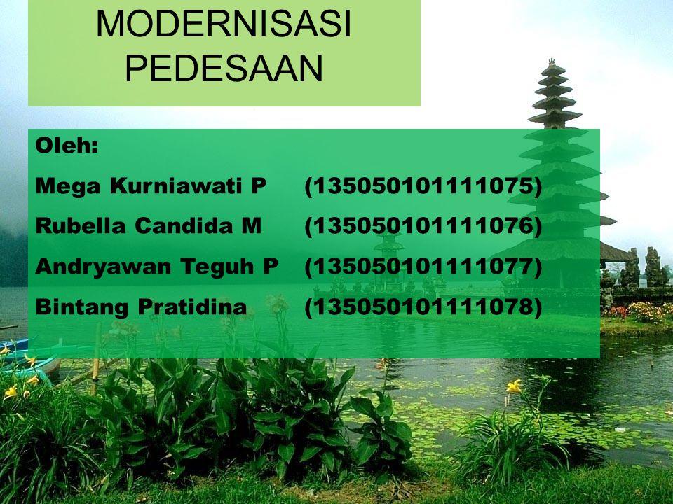MODERNISASI PEDESAAN Oleh: Mega Kurniawati P(135050101111075) Rubella Candida M(135050101111076) Andryawan Teguh P(135050101111077) Bintang Pratidina(135050101111078)