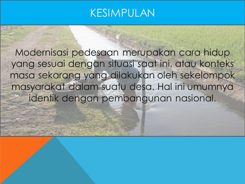 Modernisasi pedesaan merupakan cara hidup yang sesuai dengan situasi saat ini, atau konteks masa sekarang yang dilakukan oleh sekelompok masyarakat dalam suatu desa.