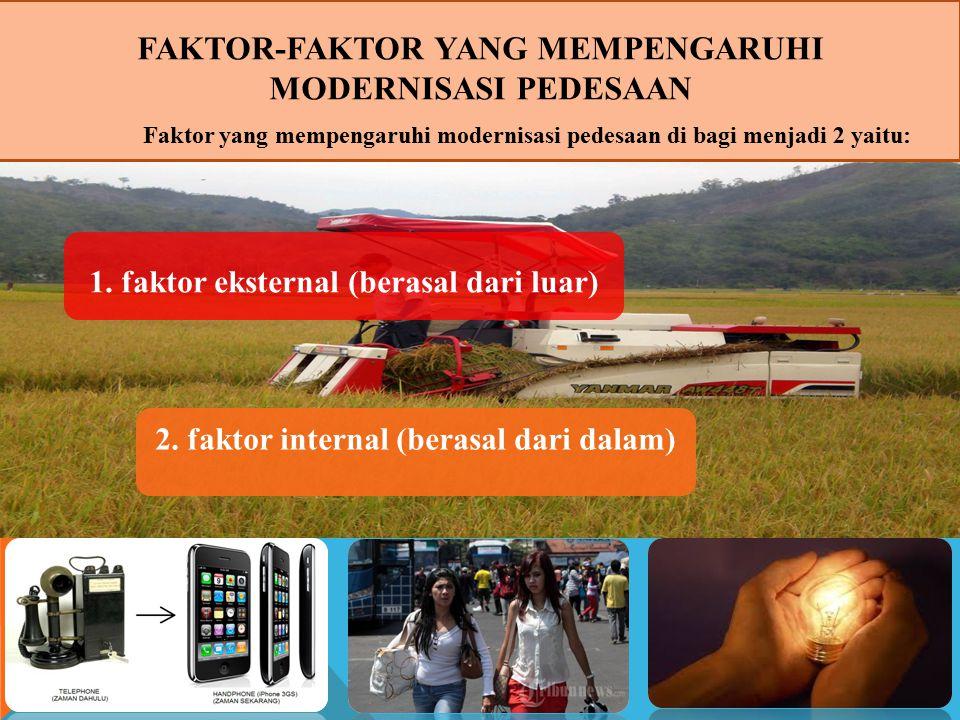 FAKTOR-FAKTOR YANG MEMPENGARUHI MODERNISASI PEDESAAN Faktor yang mempengaruhi modernisasi pedesaan di bagi menjadi 2 yaitu: 1.