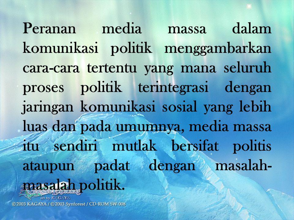 Peranan media massa dalam komunikasi politik menggambarkan cara-cara tertentu yang mana seluruh proses politik terintegrasi dengan jaringan komunikasi