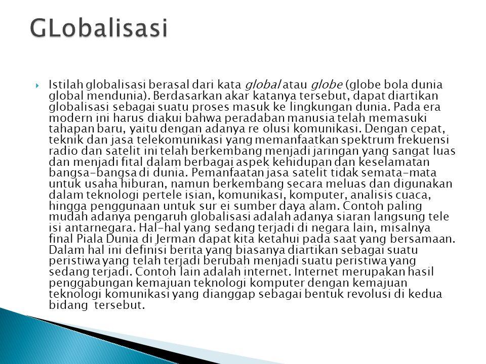  Istilah globalisasi berasal dari kata global atau globe (globe bola dunia global mendunia).