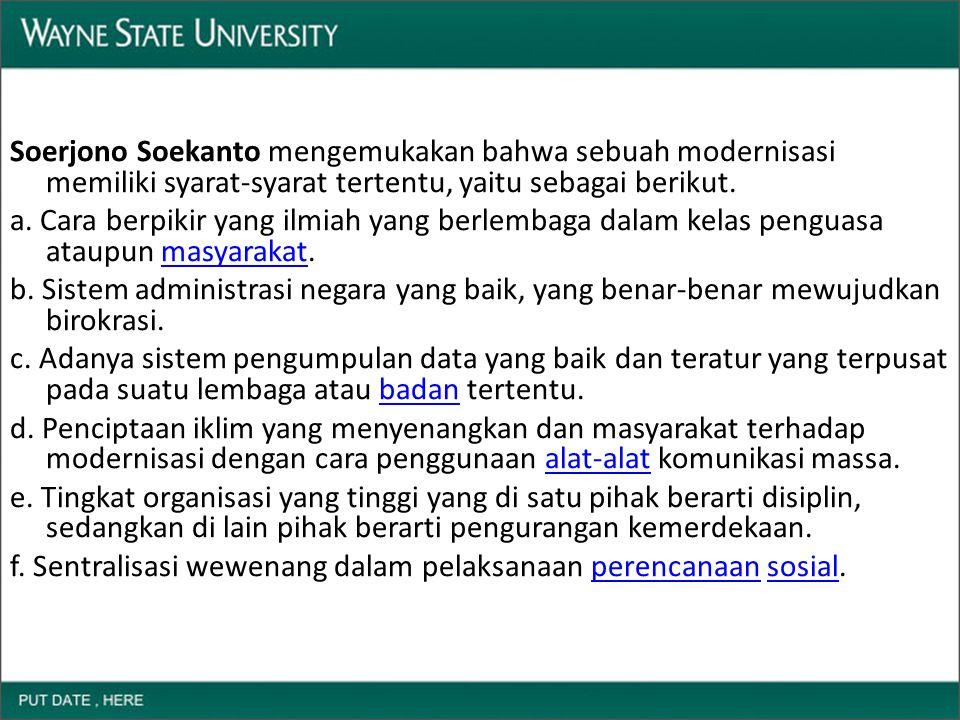 Soerjono Soekanto mengemukakan bahwa sebuah modernisasi memiliki syarat-syarat tertentu, yaitu sebagai berikut. a. Cara berpikir yang ilmiah yang berl