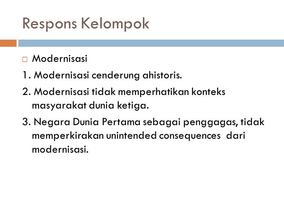 Respons Kelompok  Modernisasi 1. Modernisasi cenderung ahistoris.