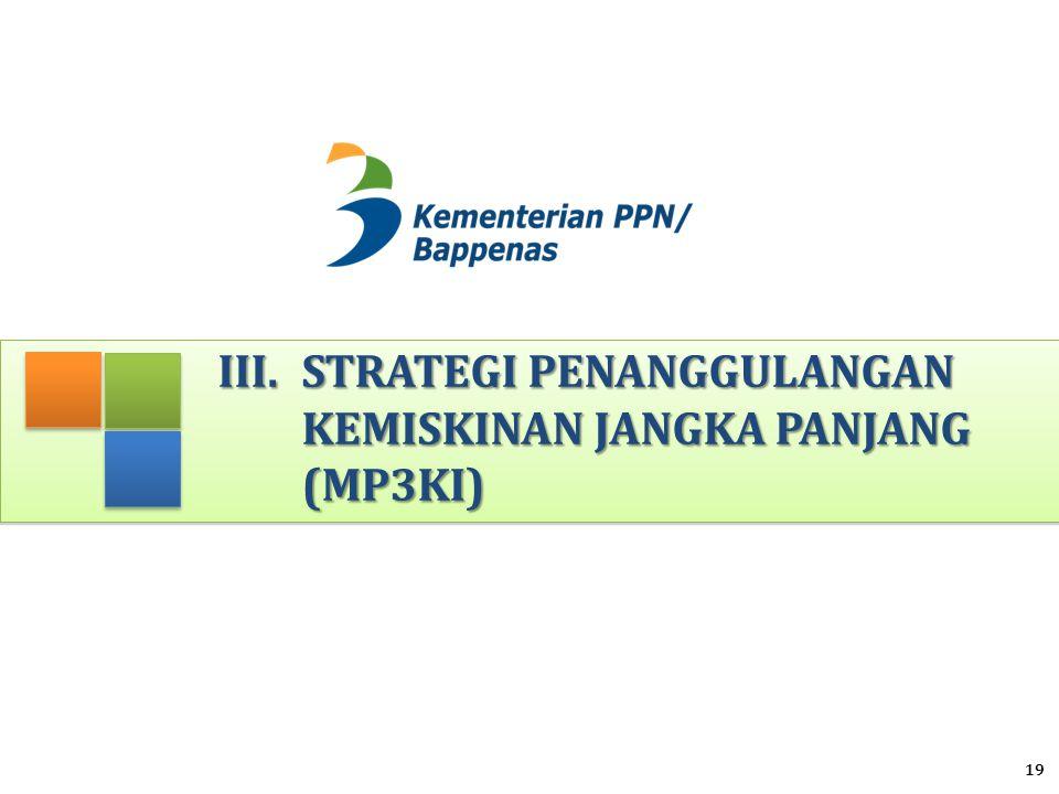 III.STRATEGI PENANGGULANGAN KEMISKINAN JANGKA PANJANG (MP3KI) 19
