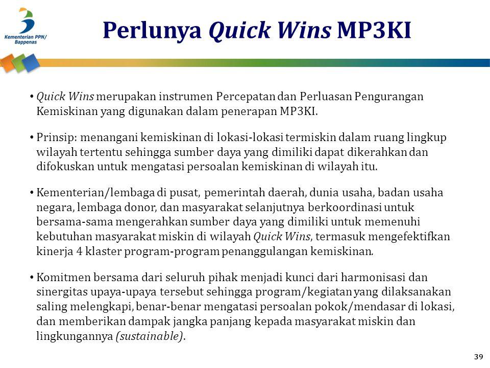 Perlunya Quick Wins MP3KI Quick Wins merupakan instrumen Percepatan dan Perluasan Pengurangan Kemiskinan yang digunakan dalam penerapan MP3KI. Prinsip