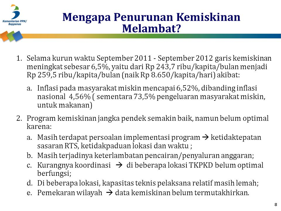 Mengapa Penurunan Kemiskinan Melambat? 1.Selama kurun waktu September 2011 - September 2012 garis kemiskinan meningkat sebesar 6,5%, yaitu dari Rp 243