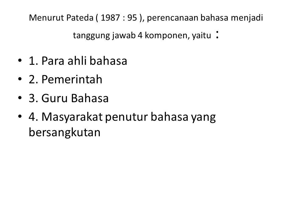 Menurut Pateda ( 1987 : 95 ), perencanaan bahasa menjadi tanggung jawab 4 komponen, yaitu : 1. Para ahli bahasa 2. Pemerintah 3. Guru Bahasa 4. Masyar