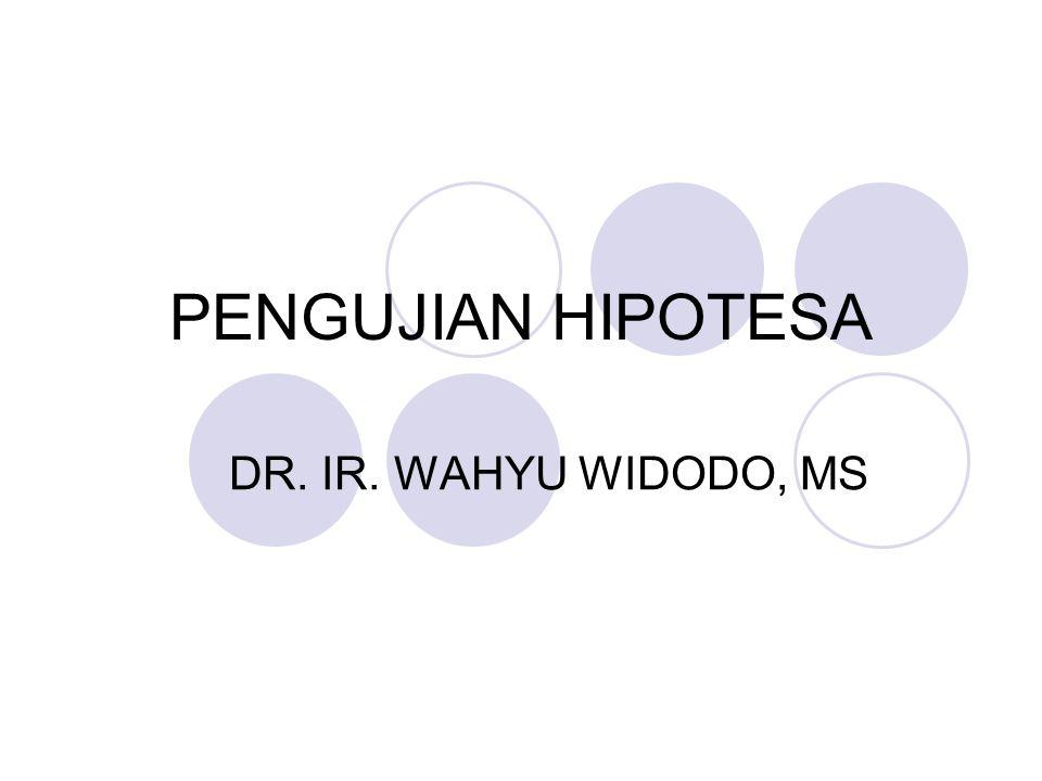 PENGUJIAN HIPOTESA DR. IR. WAHYU WIDODO, MS