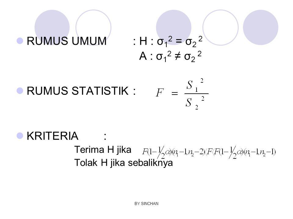 BY SINCHAN RUMUS UMUM: H : σ 1 2 = σ 2 2 A : σ 1 2 ≠ σ 2 2 RUMUS STATISTIK: KRITERIA: Terima H jika Tolak H jika sebaliknya