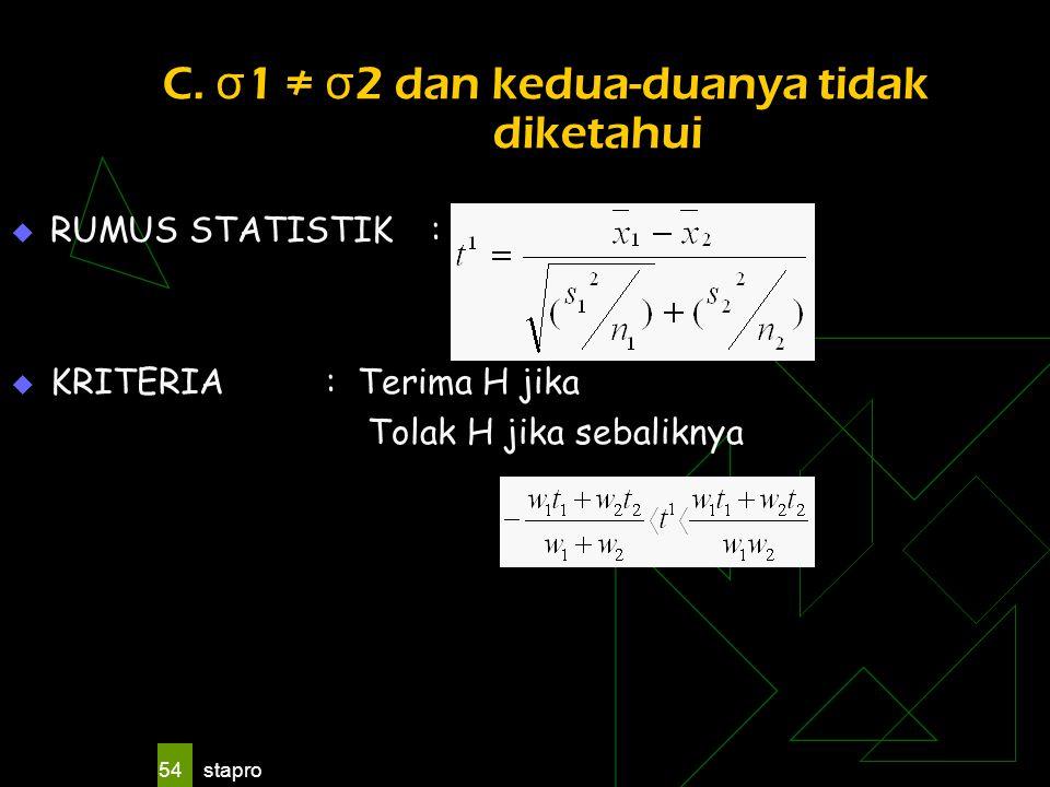 stapro 54 C. σ 1 ≠ σ 2 dan kedua-duanya tidak diketahui  RUMUS STATISTIK:  KRITERIA: Terima H jika Tolak H jika sebaliknya