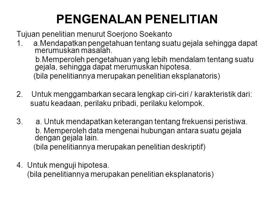 PENGENALAN PENELITIAN Tujuan penelitian menurut Soerjono Soekanto 1. a.Mendapatkan pengetahuan tentang suatu gejala sehingga dapat merumuskan masalah.