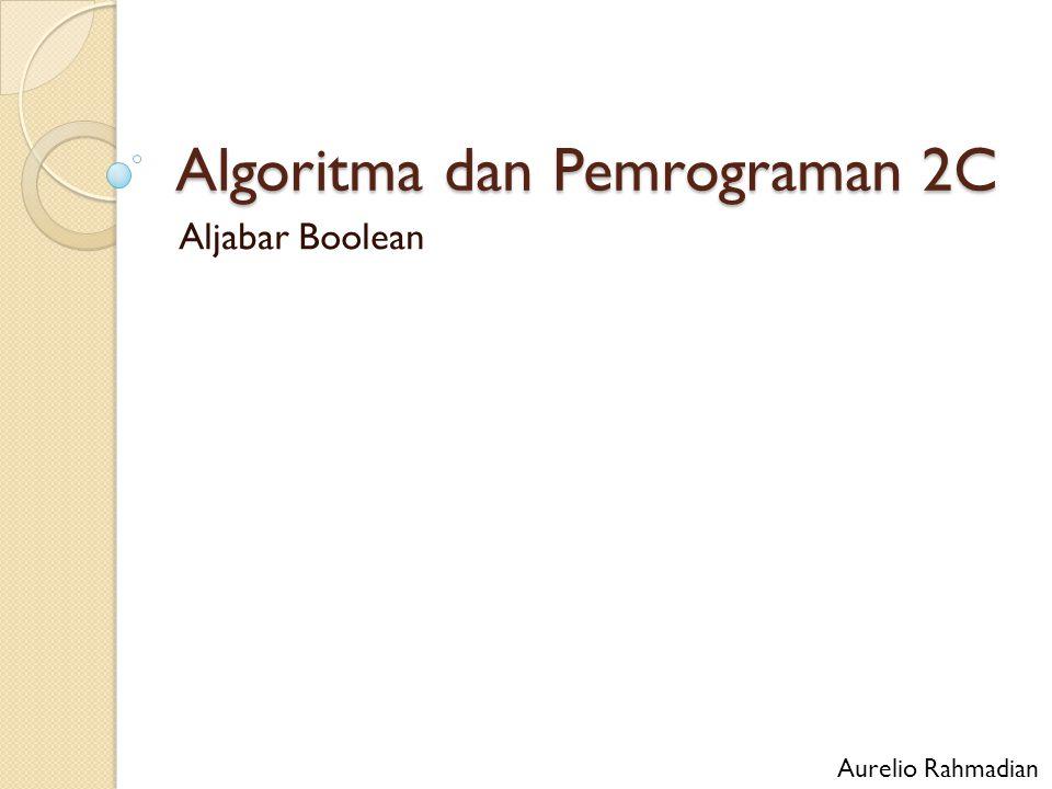 Algoritma dan Pemrograman 2C Aljabar Boolean Aurelio Rahmadian