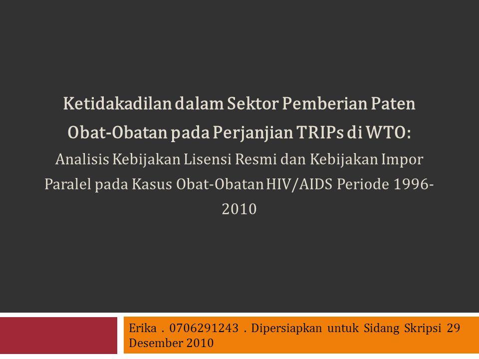 Erika. 0706291243. Dipersiapkan untuk Sidang Skripsi 29 Desember 2010 Ketidakadilan dalam Sektor Pemberian Paten Obat-Obatan pada Perjanjian TRIPs di