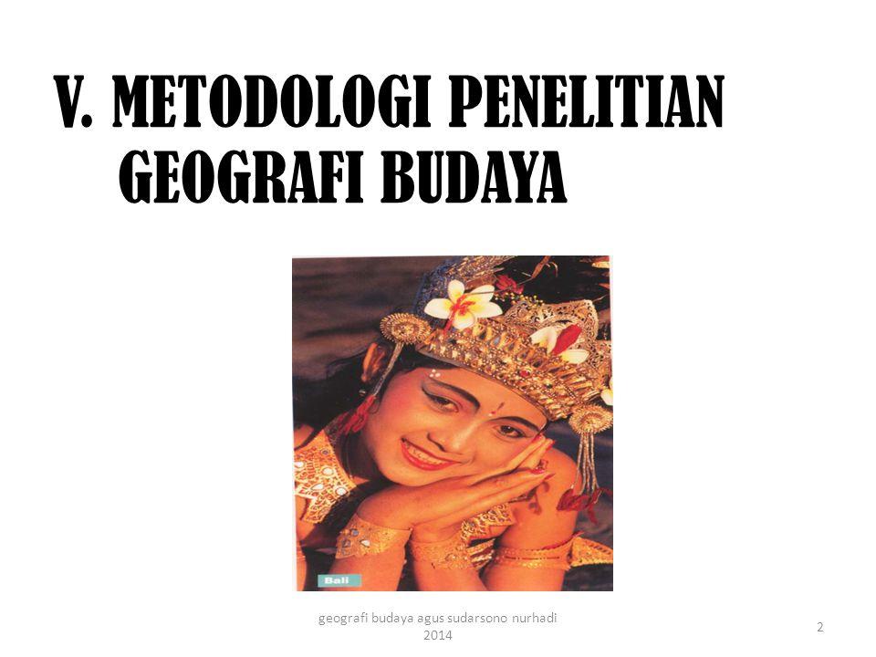 A. KARAKTERISTIK PENELITIAN GEOGRAFI BUDAYA 3 geografi budaya agus sudarsono nurhadi 2014