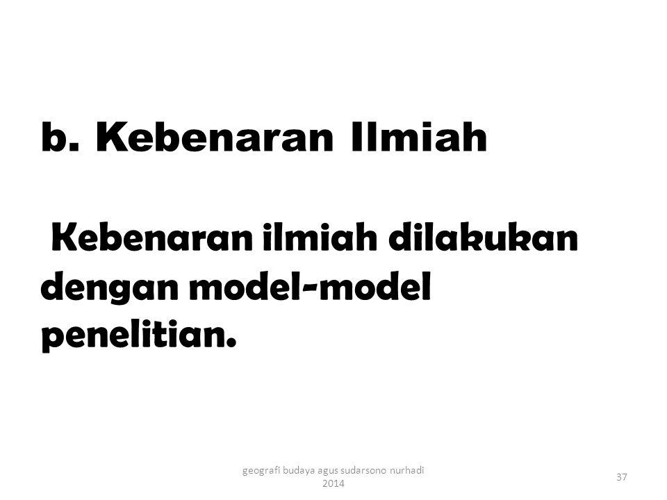b. Kebenaran Ilmiah Kebenaran ilmiah dilakukan dengan model-model penelitian.