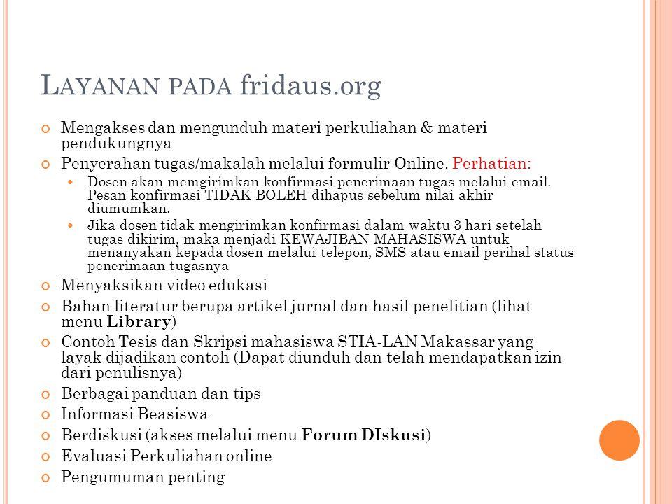 L AYANAN PADA fridaus.org Mengakses dan mengunduh materi perkuliahan & materi pendukungnya Penyerahan tugas/makalah melalui formulir Online. Perhatian