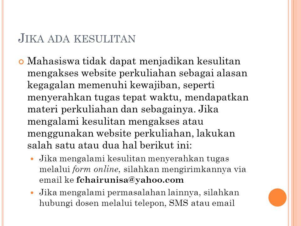 J IKA ADA KESULITAN Mahasiswa tidak dapat menjadikan kesulitan mengakses website perkuliahan sebagai alasan kegagalan memenuhi kewajiban, seperti meny