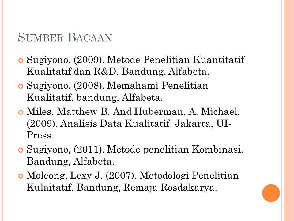 S UMBER B ACAAN Sugiyono, (2009). Metode Penelitian Kuantitatif Kualitatif dan R&D. Bandung, Alfabeta. Sugiyono, (2008). Memahami Penelitian Kualitati