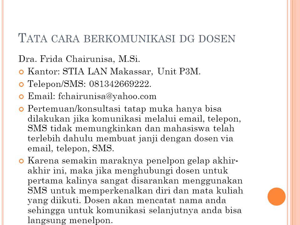 T ATA CARA BERKOMUNIKASI DG DOSEN Dra. Frida Chairunisa, M.Si. Kantor: STIA LAN Makassar, Unit P3M. Telepon/SMS: 081342669222. Email: fchairunisa@yaho