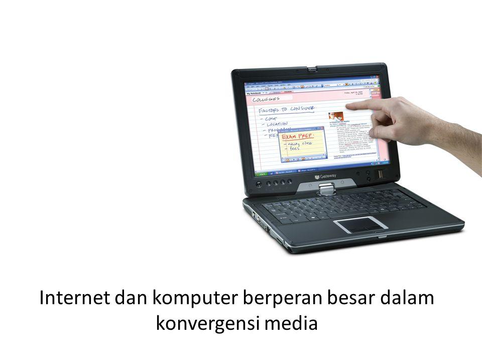 Internet dan komputer berperan besar dalam konvergensi media