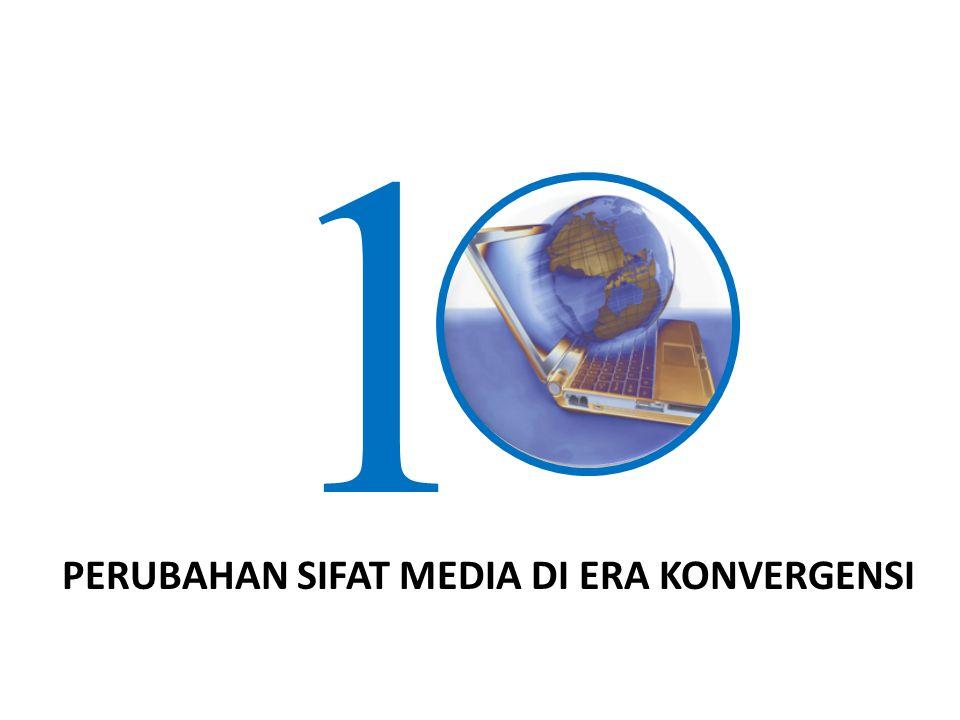 1 PERUBAHAN SIFAT MEDIA DI ERA KONVERGENSI
