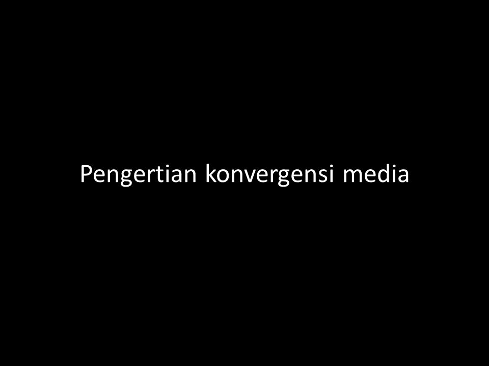 Pengertian konvergensi media