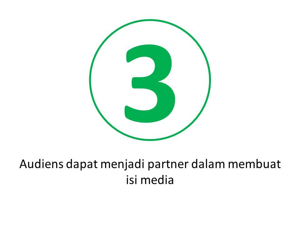 3 Audiens dapat menjadi partner dalam membuat isi media