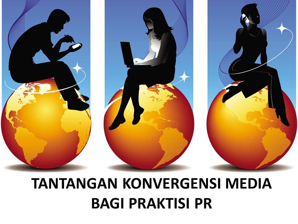 TANTANGAN KONVERGENSI MEDIA BAGI PRAKTISI PR