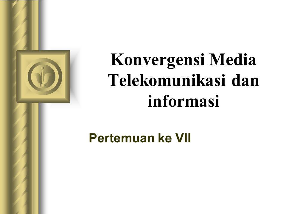 Konvergensi Media Telekomunikasi dan informasi Pertemuan ke VII