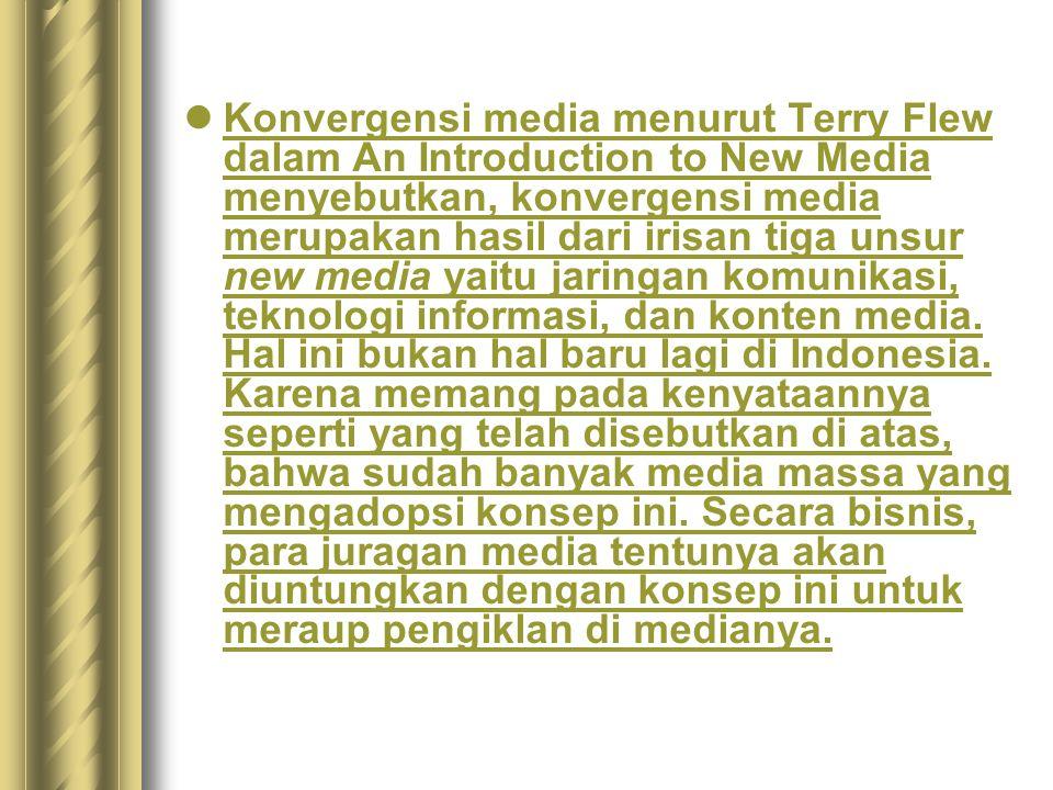 Konvergensi media menurut Terry Flew dalam An Introduction to New Media menyebutkan, konvergensi media merupakan hasil dari irisan tiga unsur new medi