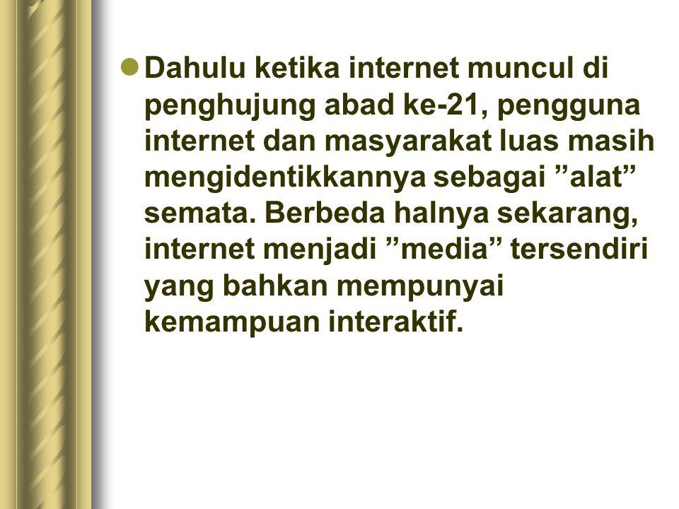"""Dahulu ketika internet muncul di penghujung abad ke-21, pengguna internet dan masyarakat luas masih mengidentikkannya sebagai """"alat"""" semata. Berbeda h"""