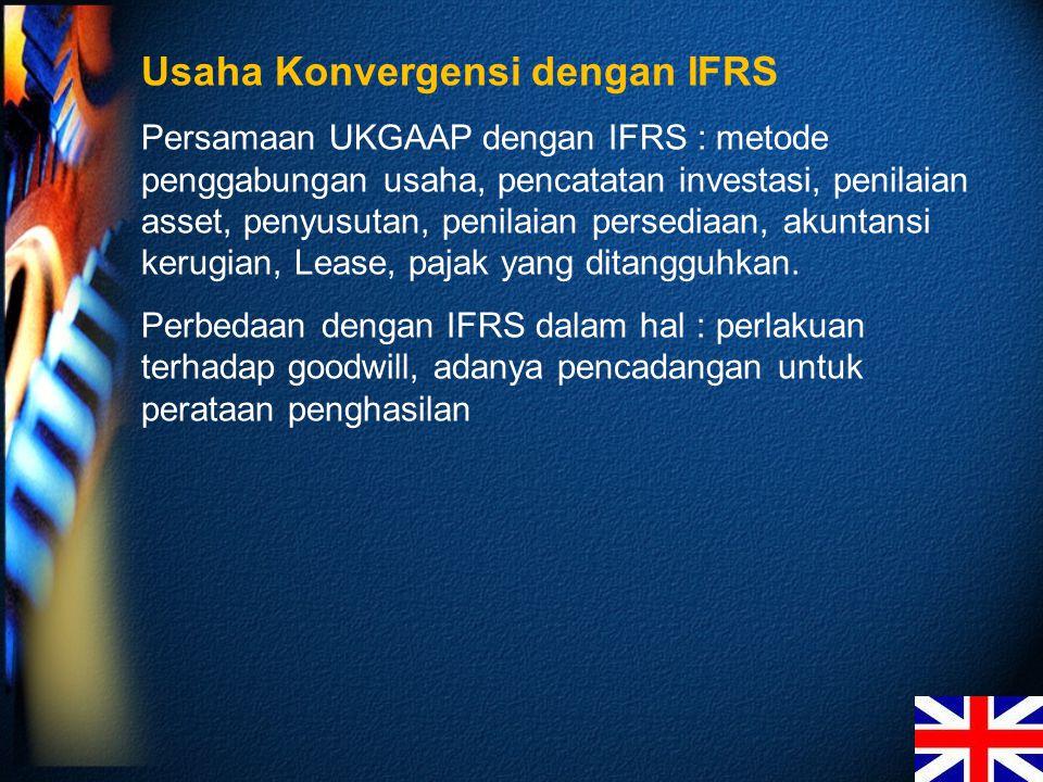 Usaha Konvergensi dengan IFRS Persamaan UKGAAP dengan IFRS : metode penggabungan usaha, pencatatan investasi, penilaian asset, penyusutan, penilaian persediaan, akuntansi kerugian, Lease, pajak yang ditangguhkan.