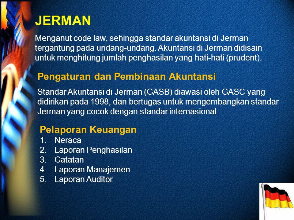 JERMAN Menganut code law, sehingga standar akuntansi di Jerman tergantung pada undang-undang.