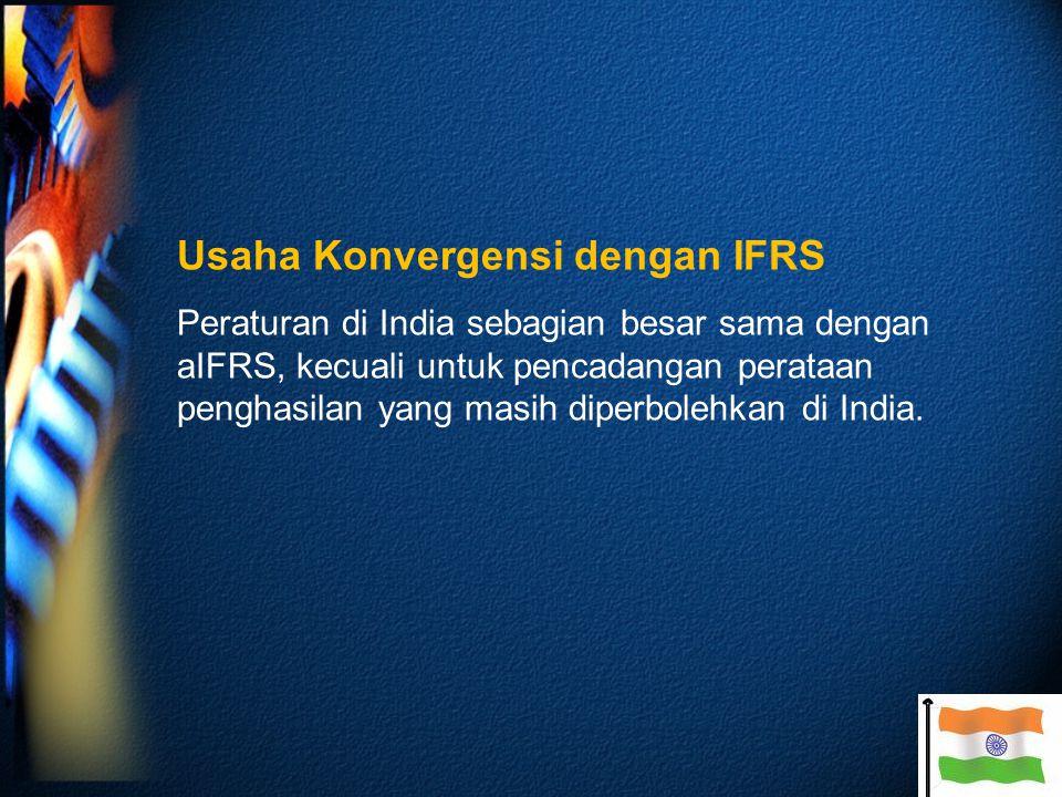 Usaha Konvergensi dengan IFRS Peraturan di India sebagian besar sama dengan aIFRS, kecuali untuk pencadangan perataan penghasilan yang masih diperbolehkan di India.
