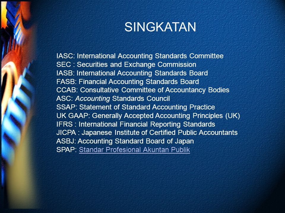 SINGKATAN IASC: International Accounting Standards Committee SEC : Securities and Exchange Commission IASB: International Accounting Standards Board F