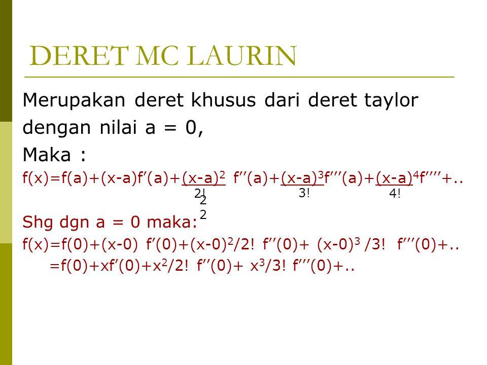 DERET MC LAURIN Merupakan deret khusus dari deret taylor dengan nilai a = 0, Maka : f(x)=f(a)+(x-a)f'(a)+(x-a) 2 f''(a)+(x-a) 3 f'''(a)+(x-a) 4 f''''+