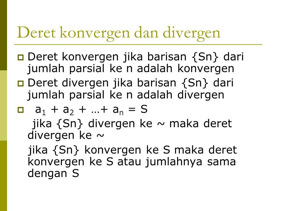 DERET GEOMETRI  Deret Geometri = a + ar + ar 2 +….+ar n konvergen jika a=0 atau jika lrl < 1 jika a = 0 dan lrl < 1 maka ~ ∑ ar n-1 = 1 / (1-r) n=1 jika a = 0 dan lrl > 1 maka DERET ADALAH DIVERGEN