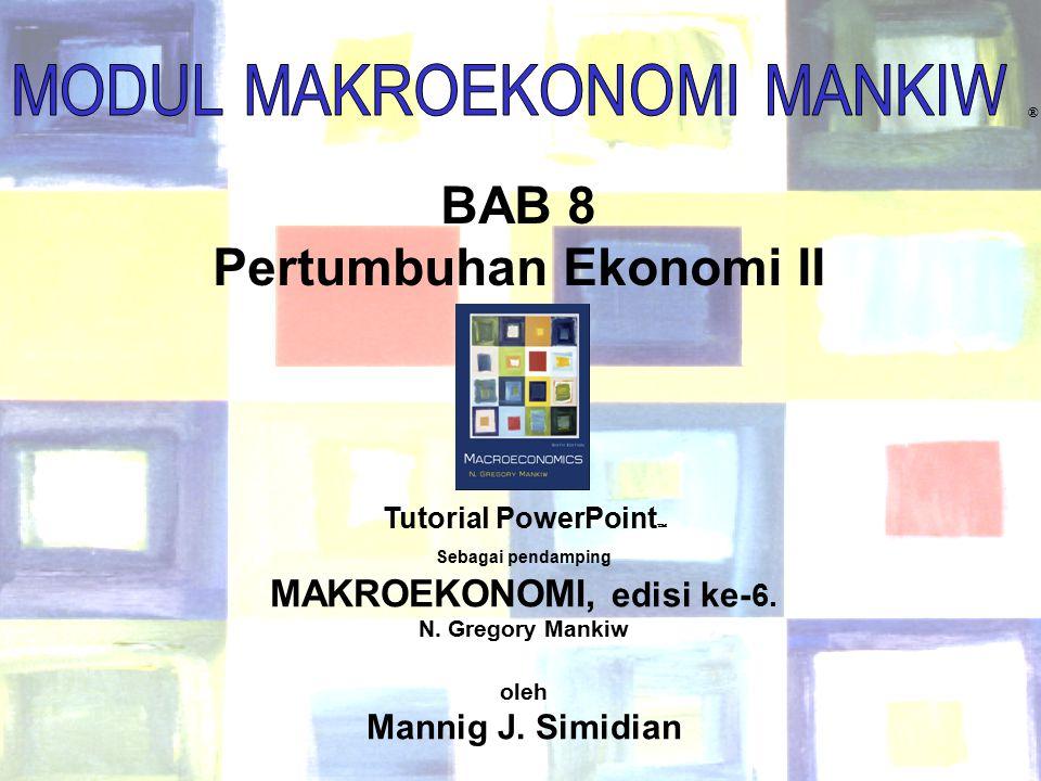 Chapter Eight 1 ® BAB 8 Pertumbuhan Ekonomi II Tutorial PowerPoint  Sebagai pendamping MAKROEKONOMI, edisi ke- 6. N. Gregory Mankiw oleh Mannig J. Si