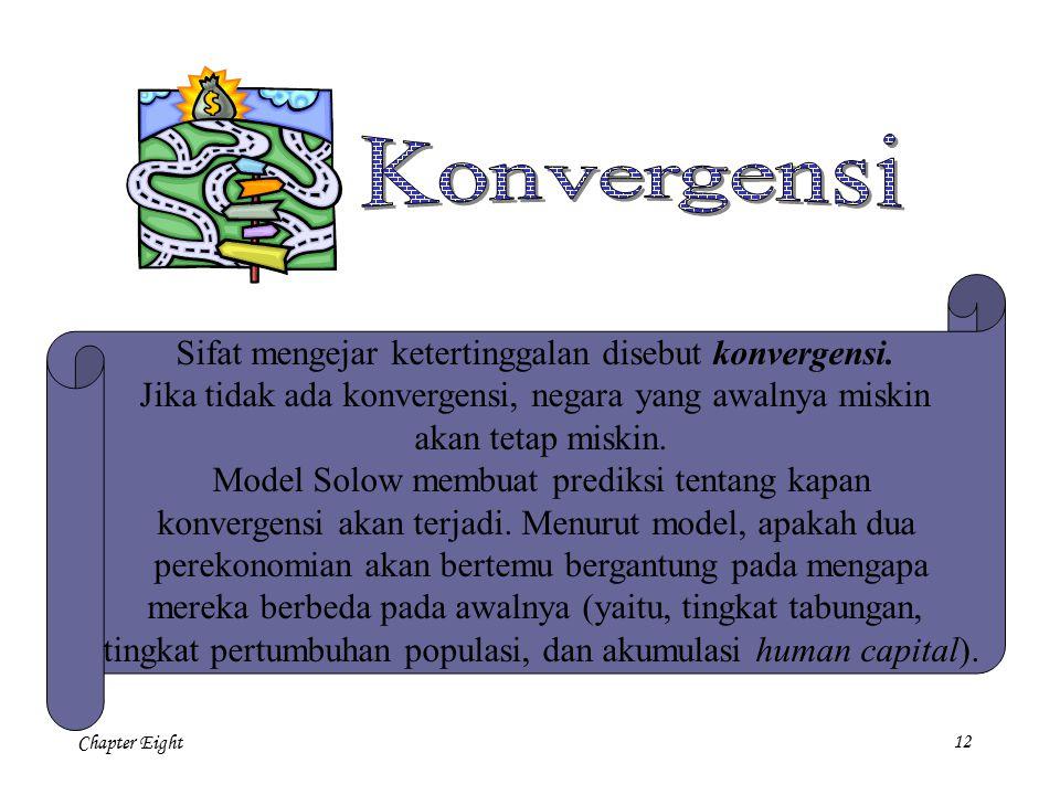 Chapter Eight 12 Sifat mengejar ketertinggalan disebut konvergensi. Jika tidak ada konvergensi, negara yang awalnya miskin akan tetap miskin. Model So