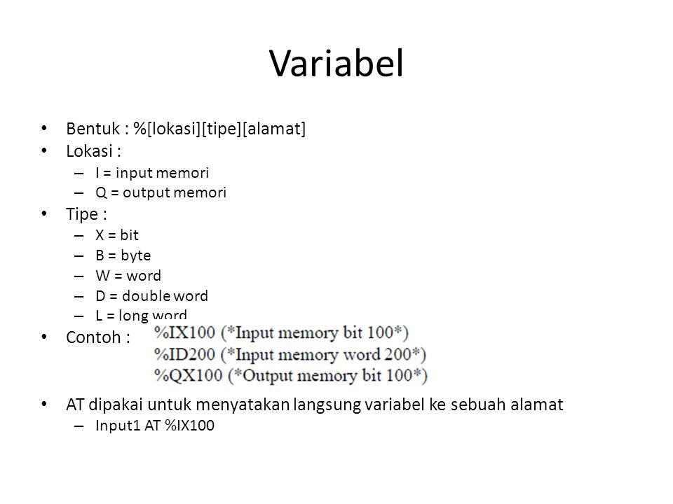 Variabel Bentuk : %[lokasi][tipe][alamat] Lokasi : – I = input memori – Q = output memori Tipe : – X = bit – B = byte – W = word – D = double word – L