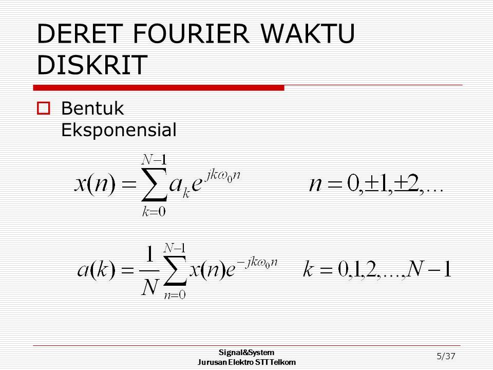 Signal&System Jurusan Elektro STT Telkom 5/37 DERET FOURIER WAKTU DISKRIT  Bentuk Eksponensial
