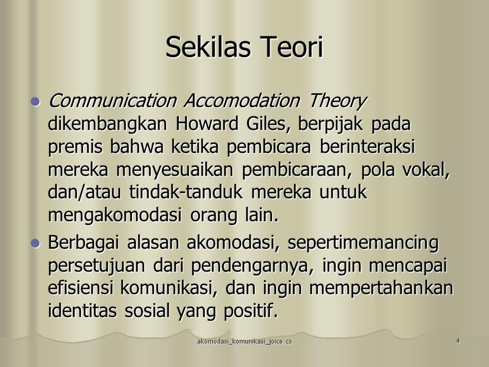 akomodasi_komunikasi_joice cs 5 Sekilas Teori Accomodation didefinisikan sebagai kemampuan untuk menyesuaikan, memodifikasi, atau mengatur perilaku seseorang dalam responsnya terhadap orang lain.